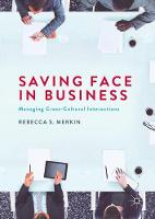 Saving Face in Business Managing Cross-Cultural Interactions by Rebecca S. Merkin