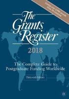 The Grants Register 2018 The Complete Guide to Postgraduate Funding Worldwide by Palgrave Macmillan