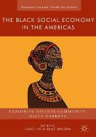 The Black Social Economy in the Americas Exploring Diverse Community-Based Markets by Caroline Shenaz Hossein