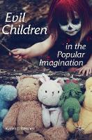 Evil Children in the Popular Imagination by Karen J. Renner