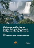 Maintenance, Monitoring, Safety, Risk and Resilience of Bridges and Bridge Networks by Tulio (Laboratory of Computational Mechanics, Escola Politecnica, University of Sao Paulo, Sao Paulo, Bra Nogueira Bittencourt