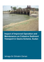 Impact of Improved Operation and Maintenance on Cohesive Sediment Transport in Gezira Scheme, Sudan by Ishraga S. Osman