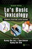 Lu's Basic Toxicology Fundamentals, Target Organs, and Risk Assessment, Seventh Edition by Byung-Mu Lee, Sam (University of Ottawa, Ontario, Canada) Kacew, Hyung Sik Kim