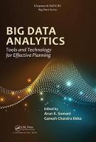 Big Data Analytics Tools and Technology for Effective Planning by Arun K. (Iowa State University, USA) Somani
