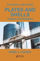 Plates and Shells Theory and Analysis, Fourth Edition by Ansel C. Ugural