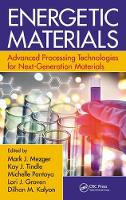 Energetic Materials Advanced Processing Technologies for Next-Generation Materials by Mark J. (US Army RDECOM-ARDEC, Picatinny Arsenal, New Jersey, USA) Mezger