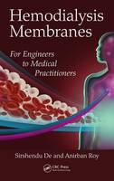 Hemodialysis Membranes For Engineers to Medical Practitioners by Sirshendu (Indian Institute of Technology, Kharagpur, India) De, Anirban (Chemical Engineering, Indian Institute of Techno Roy