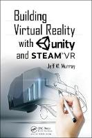 Building Virtual Reality with Unity and Steam VR by Jeff W. Murray