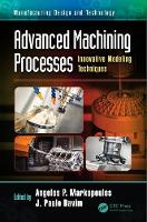 Advanced Machining Processes Innovative Modeling Techniques by Angelos Markopoulos