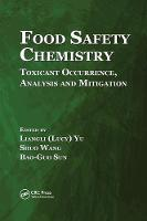 Food Safety Chemistry Toxicant Occurrence, Analysis and Mitigation by Liangli L. Yu