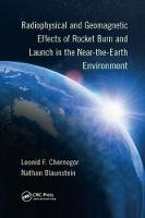 Radiophysical and Geomagnetic Effects of Rocket Burn and Launch in the Near-the-Earth Environment by Leonid F. Chernogor, Nathan Blaunstein