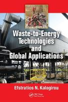 Waste-to-Energy Technologies and Global Applications by Efstratios N. (Vice Chair Global Waste-to-Energy Research & Technology Council; Consulting Engineer, Athens, Greece) Kalogirou