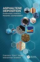 Asphaltene Deposition Fundamentals, Prediction, Prevention, and Remediation by Francisco M. (Rice University, Houston, TX, USA) Vargas