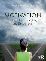 Motivation Biological, Psychological, and Environmental by Lambert (Ball State University, USA) Deckers