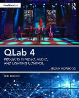 QLab 4 Projects in Video, Audio, and Lighting Control by Jeromy (Associate Professor of Entertainment Design & Technology at Eastern Michigan University) Hopgood