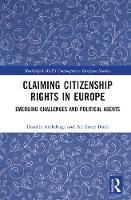 Claiming Citizenship Rights in Europe Emerging Challenges and Political Agents by Daniele (Italian National Research Council, Italy) Archibugi