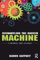 Dismantling the Racism Machine A Manual and Toolbox by Karen Gaffney