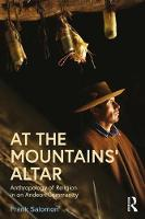 At the Mountains' Altar Anthropology of Religion in an Andean Community by Frank Salomon