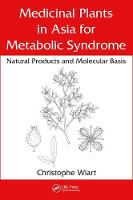 Medicinal Plants in Asia for Metabolic Syndrome Natural Products and Molecular Basis by Christophe (University of Nottingham, Malaysia Campus.) Wiart