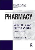 Pharmacy What It Is and How It Works by William N. (Willian N Kerry Consulting) Kelly
