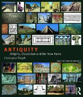 Antiquity Origins, Classicism and the New Rome by Christopher (Independent art historian) Tadgell