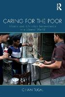 Caring for the Poor Islamic and Christian Benevolence in a Liberal World by Cihan Tugal