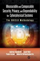 Measurable and Composable Security, Privacy, and Dependability The Shield Methodology by Andrea (University of Roma Sapienza Italy) Fiaschetti