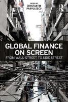 Global Finance on Screen From Wall Street to Side Street by Constantin (University of Navarra, Spain) Parvulescu