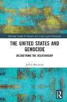 The United States and Genocide (Re)Defining the Relationship by Jeffrey  S. (American University, USA) Bachman