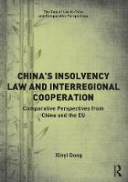 China's Insolvency Law and Interregional Cooperation Comparative Perspectives from China and the EU by Xinyi Gong