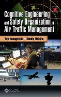 Cognitive Engineering and Safety Organization in Air Traffic Management by Tom (Technical University of Crete, Chania, Crete, Greece) Kontogiannis, Stathis (Hellenic Civil Aviation Authority, R Malakis
