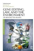 Gene Editing, Law, and the Environment Life Beyond the Human by Irus Braverman