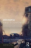 Dystopia and Economics A Guide to Surviving Everything from the Apocalypse to Zombies by Charity-Joy Revere (University of San Diego, USA) Acchiardo