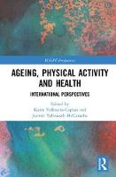 Ageing, Physical Activity and Health International Perspectives by Karin (West Chester University, USA) Volkwein-Caplan