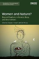 Women and Nature? Beyond Dualism in Gender, Body, and Environment by Douglas A. Vakoch