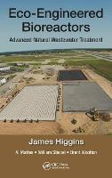Eco-Engineered Bioreactors Advanced Natural Wastewater Treatment by James (Environmental Technologies Development Corp.) Higgins, Al (Nature Works Remediation, Corp.) Mattes, William Stiebel, Woo
