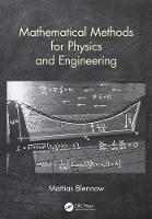 Mathematical Methods for Physics and Engineering by Mattias (KTH Royal Institute of Technology, Stockholm, Sweden) Blennow