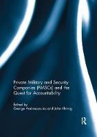Private Military and Security Companies (PMSCs) and the Quest for Accountability by George (John Jay College of Criminal Justice, CUNY, USA) Andreopoulos