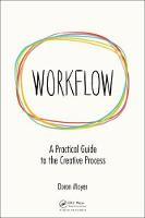 Workflow A Practical Guide to the Creative Process by Doron Mayer