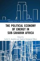 The Political Economy of Energy in Sub-Saharan Africa by Lucky (University of Zululand, South Africa) Asuelime