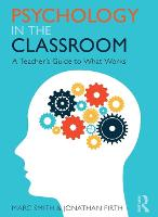 Psychology in the Classroom A Teacher's Guide to What Works by Marc Smith, Jonathan Firth