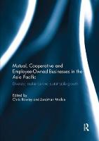 Mutual, Cooperative and Employee-Owned Businesses in the Asia Pacific Diversity, Resilience and Sustainable Growth by Chris Rowley