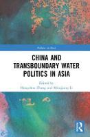 China and Transboundary Water Politics in Asia by Hongzhou (Nanyang Technological University, Singapore) Zhang