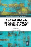 Post/Colonialism and the Pursuit of Freedom in the Black Atlantic by Jerome C. (University of Pittsburgh, USA) Branche