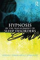 Hypnosis in the Management of Sleep Disorders by William C. (Florida Sleep Institute, USA) Kohler, Peter J. (professional writer and photographer, Pennsylvania, USA) Kurz