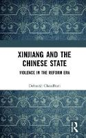 Xinjiang and the Chinese State Violence in the Reform Era by Debasish Chaudhuri