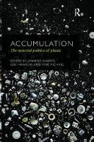 Accumulation The Material Politics of Plastic by Jennifer Gabrys