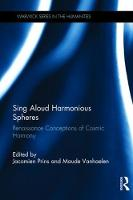 Sing Aloud Harmonious Spheres Renaissance Conceptions of Cosmic Harmony by Jacomien (University of Warwick) Prins