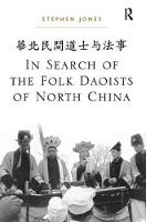 In Search of the Folk Daoists of North China by Honorary Senior Lecturer Stephen (School of Law University of Bristol) Jones