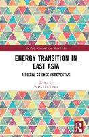 Energy Transition in East Asia A Social Science Perspective by Kuei-Tien (Risk Society and Policy Research Center, College of Social Science, National Taiwan University, Taiwan) Chou